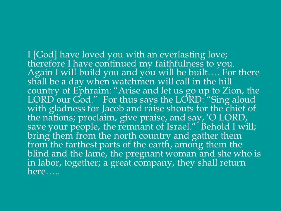 I [God] have loved you with an everlasting love; therefore I have continued my faithfulness to you.